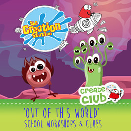 CREATIVE 'OUT OF THIS WORLD' SCHOOL WORKSHOPS AND CLUBS