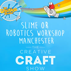 Manchester Sat 7th Sept Creative Craft Show Slime or Robotics Workshop